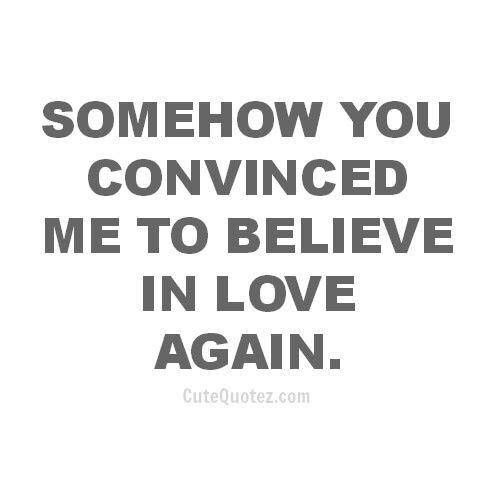 Quotes About Believing In Love Again 15 Quotes