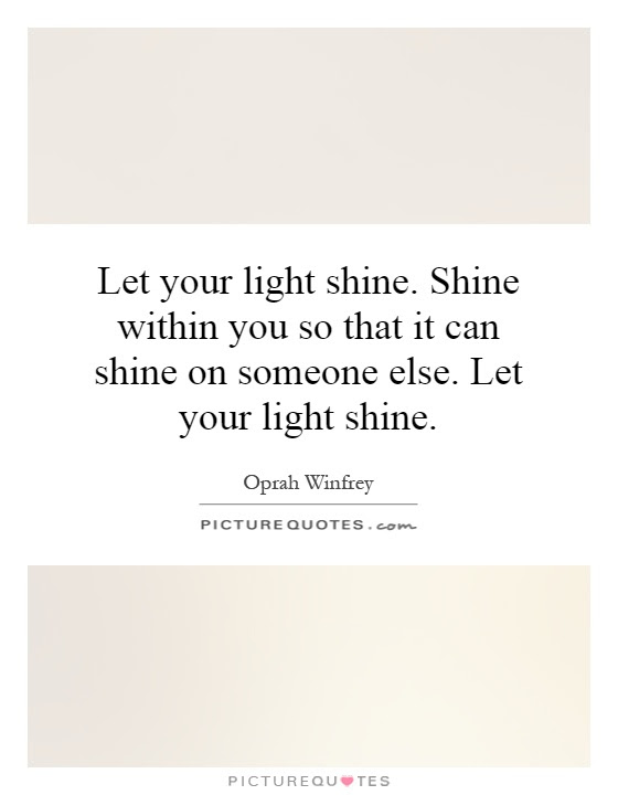 Shine On Quotes Shine On Sayings Shine On Picture Quotes