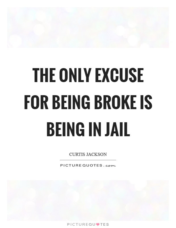 The Only Excuse For Being Broke Is Being In Jail Picture Quotes