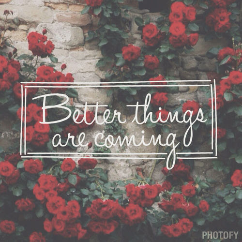 Better Things Are Coming Pictures Photos And Images For Facebook
