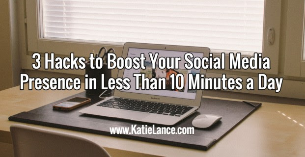 3 Hacks to Boost Your Social Media Presence in Less Than 10 Minutes a Day