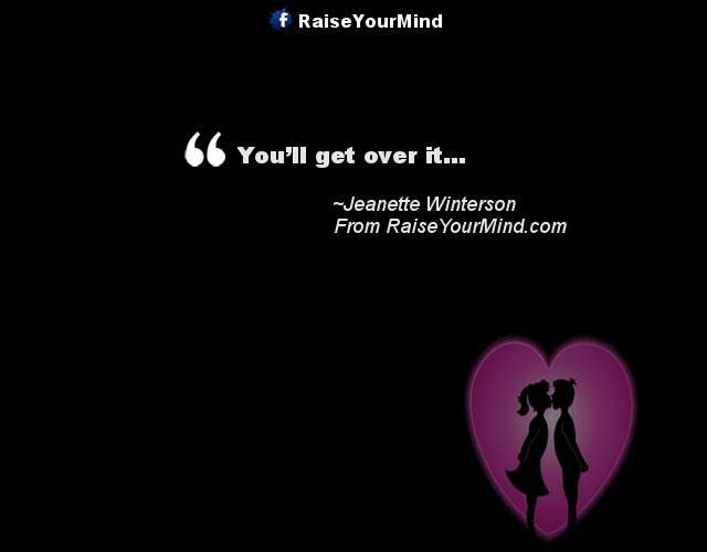 Love Quotes Sayings Verses Youll Get Over It Raise Your Mind