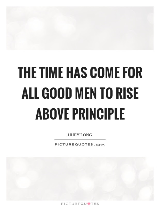 The Time Has Come For All Good Men To Rise Above Principle Picture