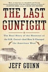The Last Gunfight: The Real Story of the Shootout at the O.K. Corral--And How It Changed the American West