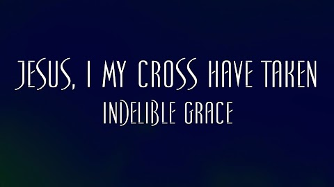 Jesus I My Cross Have Taken Lyrics Indelible Grace