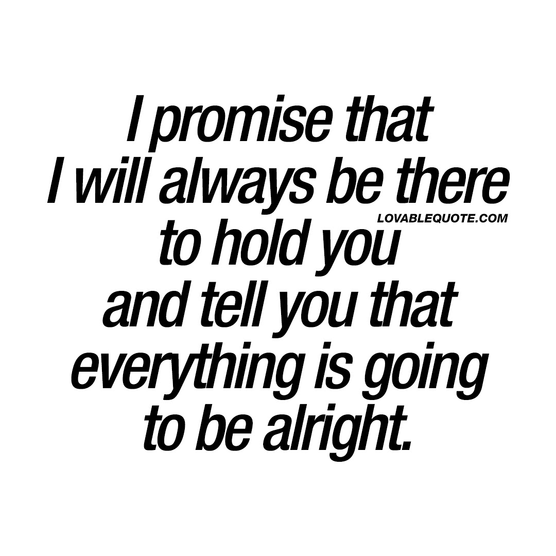 I Promise That I Will Always Be There To Hold You With You Quotes