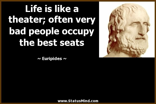 Life Is Like A Theater Often Very Bad People Statusmindcom
