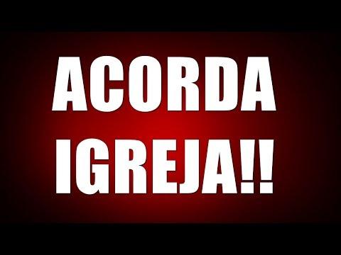 Acorda Igrejas do  Brasil !! O que estamos fazendo para Deus?