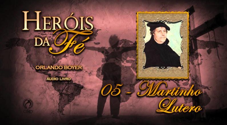 Martinho Lutero (Heróis da Fé)