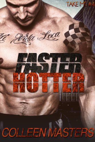 Faster Hotter (Take Me...#4): A Contemporary Romance by Colleen Masters