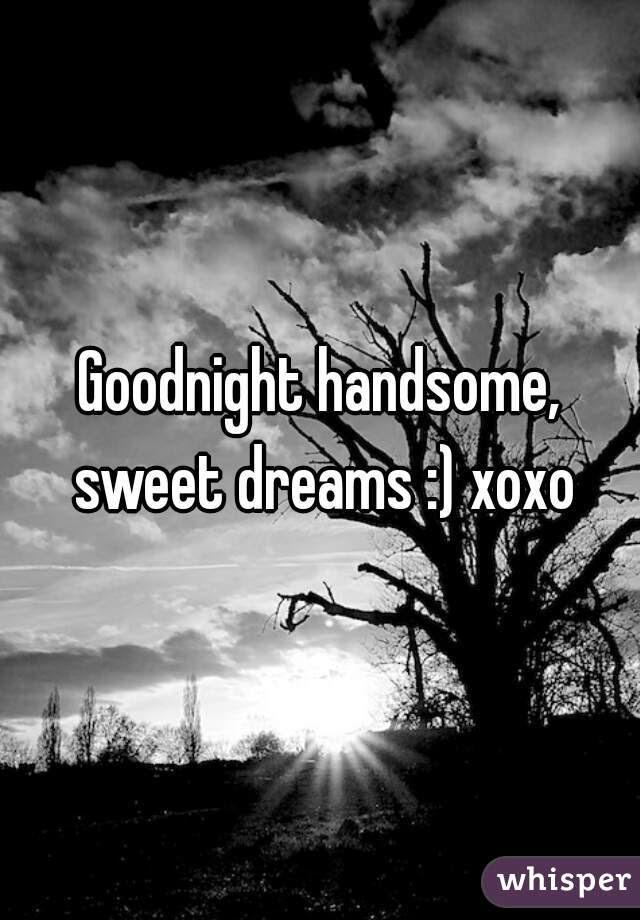 Goodnight Handsome Sweet Dreams Xoxo