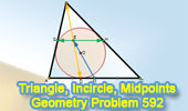 Problem 592: Triangle, Incenter, Incircle, Tangency Point, Midpoints, Concurrent Lines, Congruence.