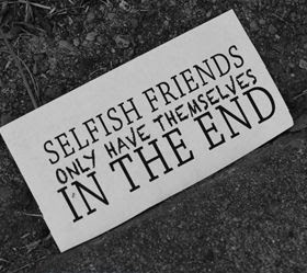 Selfish Friends Quotes Quotes About Selfish Friends Sayings