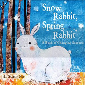 Snow Rabbit, Spring Rabbit: A Book of Changing Seasons )