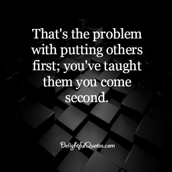 The Problem With Putting Others First Delightful Quotes