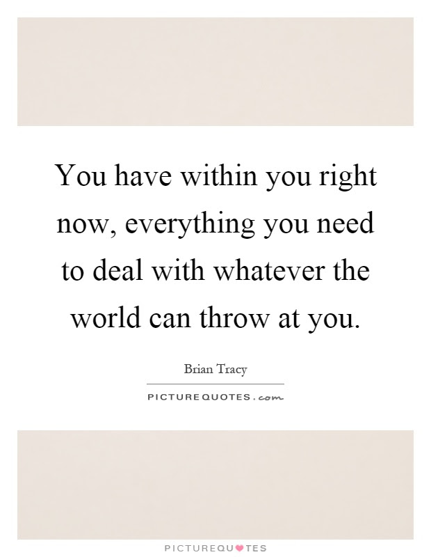 You Have Within You Right Now Everything You Need To Deal With