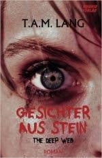 Leseprobe: Gesichter aus Stein: The Deep Web - T.A.M. Lang