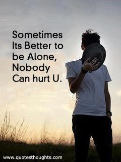 Sometimes Its Better To Be Alone Nobody Can Hurt U Quotespicturescom