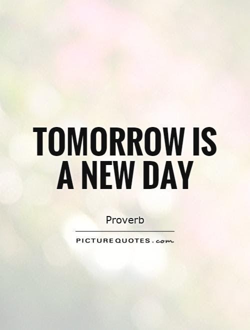 Tomorrow Is A New Day Quotes Sayings Tomorrow Is A New Day