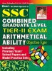 SSC Combined Graduate Level: Arithmetical Ability Objective Type Including Previous Years' Solved Papers and Model Practice Sets