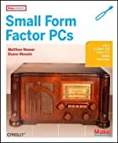 Small Form Factor PCs (Make: Projects)