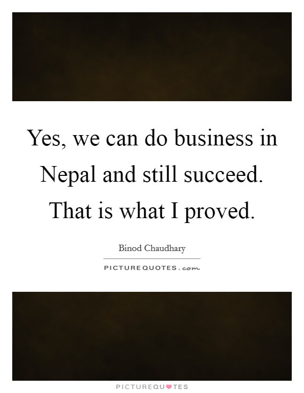 Yes We Can Do Business In Nepal And Still Succeed That Is What
