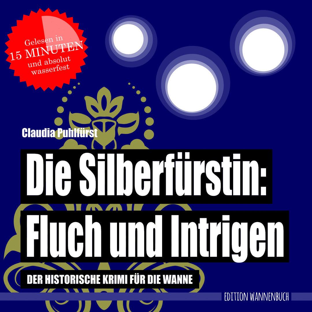 Die Silberfürstin - Fluch und Intrigen: Der historische Krimi für die Wanne (Badebuch)