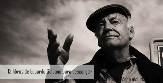 13 libros de Eduardo Galeano para descargar gratis