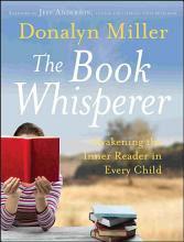 The Book Whisperer: Awakening the Inner Reader in Every Child [Book]