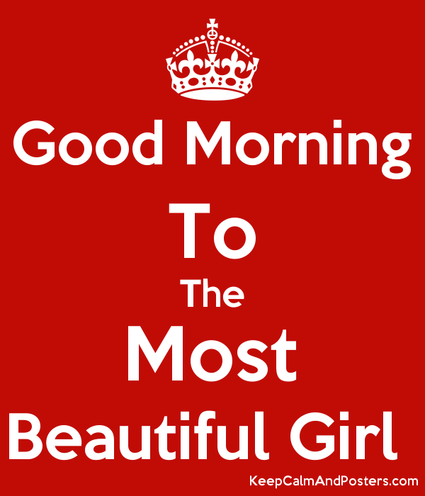 Good Morning To The Most Beautiful Girl Keep Calm And Posters
