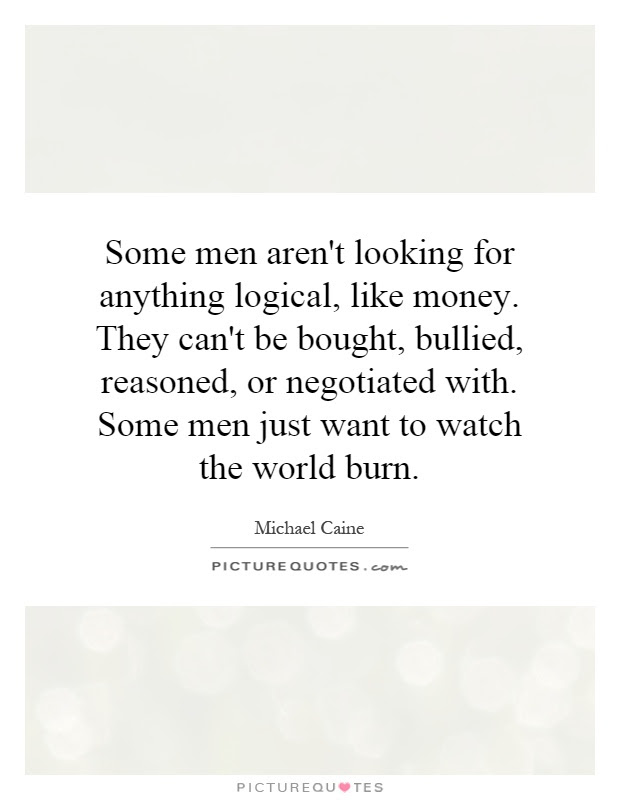 Some Men Arent Looking For Anything Logical Like Money They