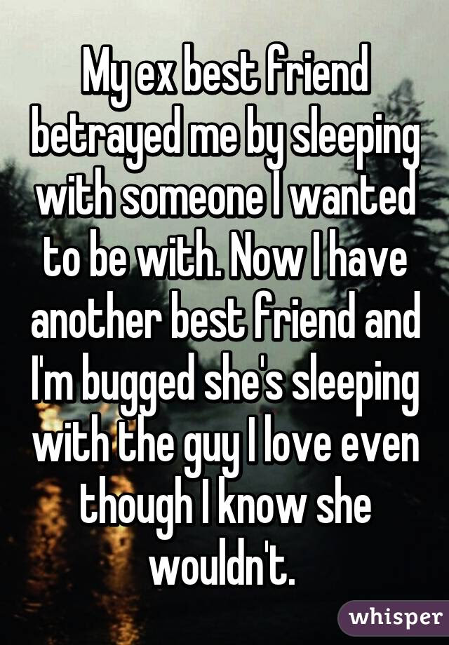 My Ex Best Friend Betrayed Me By Sleeping With Someone I Wanted To