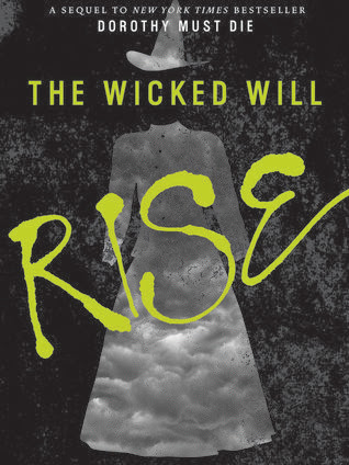The Wicked Will Rise (Dorothy Must Die, #2) by Danielle Paige