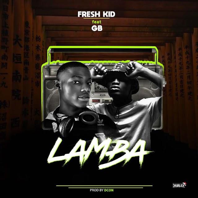 MUSIC: Fresh Kid ft GB -  Lamba