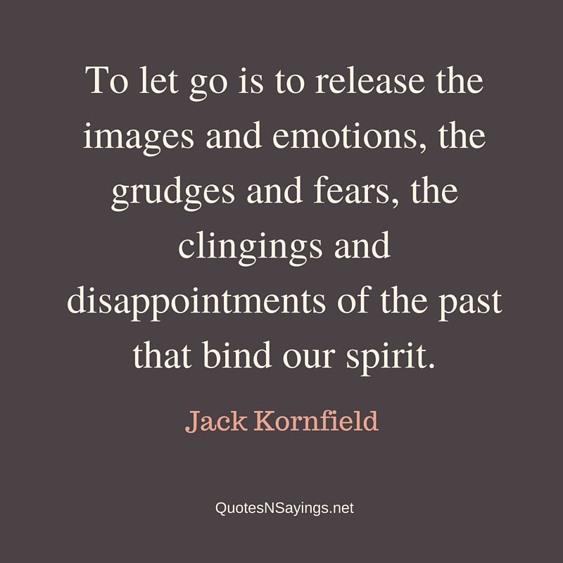 Jack Kornfield Quote To Let Go Is To Release The Images