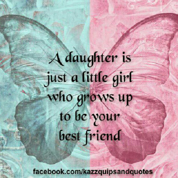 A Daughter Is Just A Little Girl Who Grows Up To Be Your Best Friend