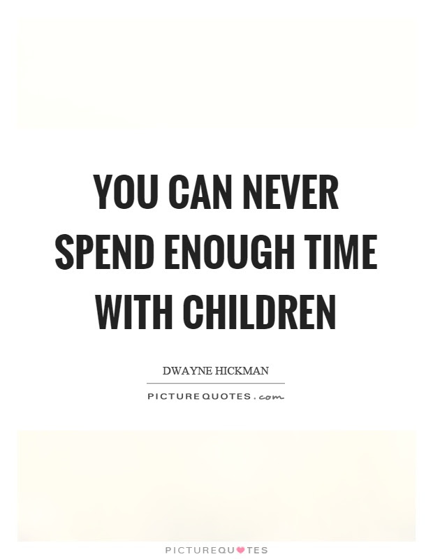Spend Time Quotes Spend Time Sayings Spend Time Picture Quotes