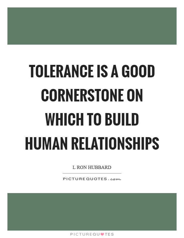 Tolerance Is A Good Cornerstone On Which To Build Human Picture
