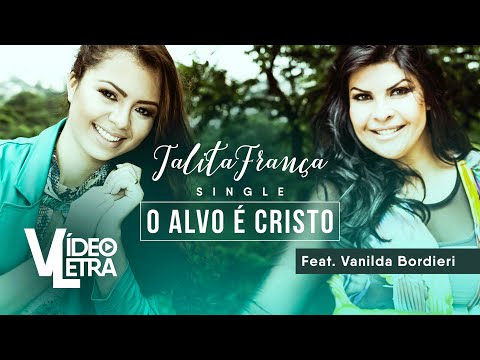 Talita França e Vanilda Bordieri - O Alvo é Cristo