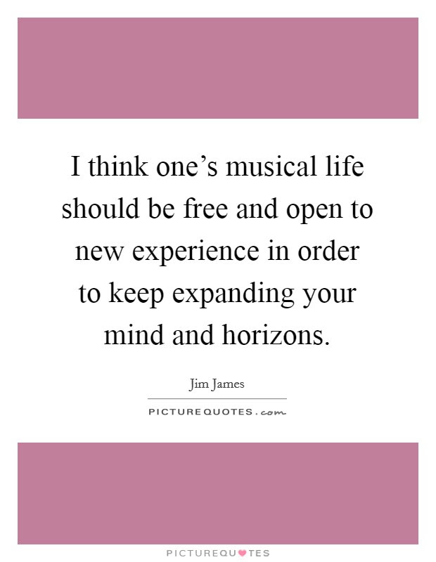 I Think Ones Musical Life Should Be Free And Open To New