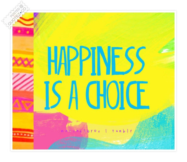 Happiness Is A Choice Happiness Quote Quotezco