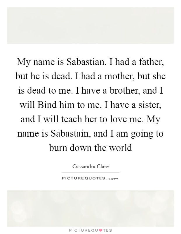 My Name Is Sabastian I Had A Father But He Is Dead I Had A