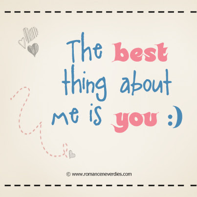 The Best Thing About Me Is You Love Quote Quotespicturescom