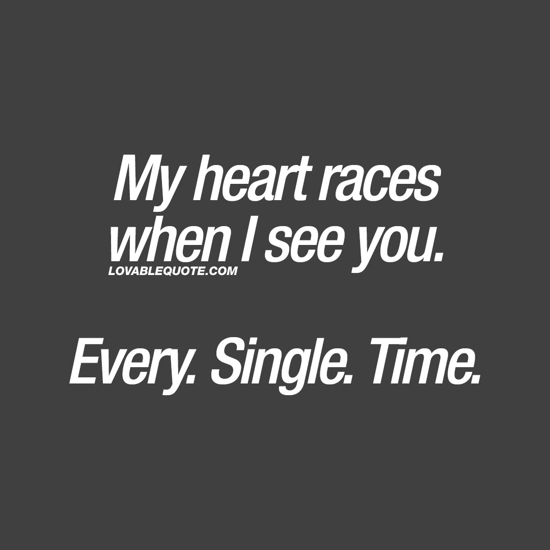 Romantic Quotes For Him Or Her My Heart Races When I See You Every