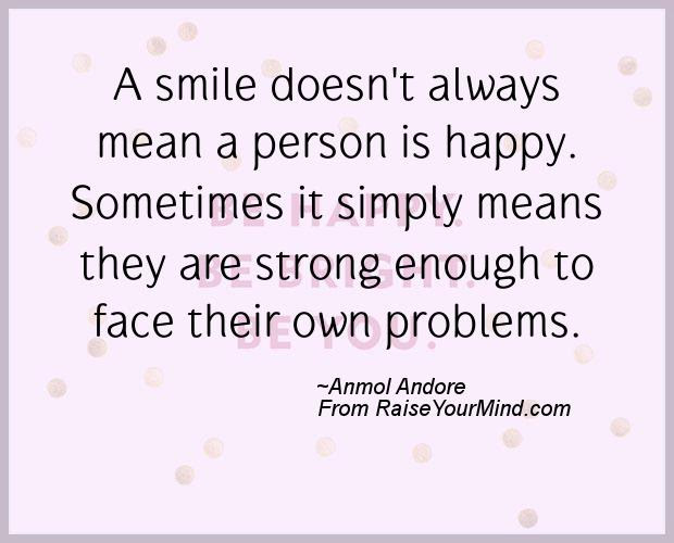 Happiness Quotes A Smile Doesnt Always Mean A Person Is Happy