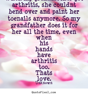 Quotes About Love When My Grandmother Got Arthritis She Couldnt