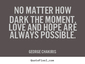 Diy Picture Quotes About Love No Matter How Dark The Moment Love