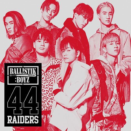 44RAIDERS / BALLISTIK BOYZ from EXILE TRIBE