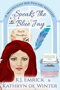 Speaks the Blue Jay by K. J. Emrick and Kathryn de Winter