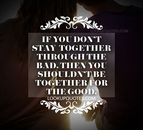 If You Dont Stay Together Through The Bad Then You Shouldnt Be T